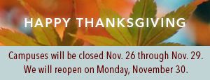 Campuses will be closed Nov. 26 through Nov. 29